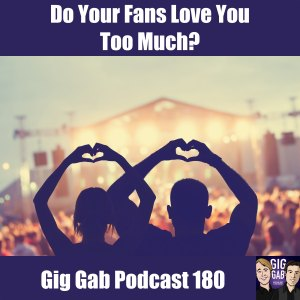 Music fans with heart symbols and text: Do Your Fans Love You Too Much? – Gig Gab Podcast 180
