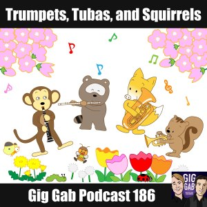 Trumpets, Tubas, and Squirrels –Gig Gab Podcast 186