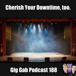 "Empty stage with text, ""Cherish Your Downtime, Too – Gig Gab Podcast 188"""