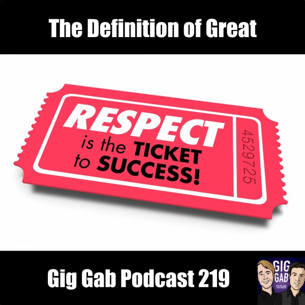 The Definition of Great - Gig Gab Podcast 219