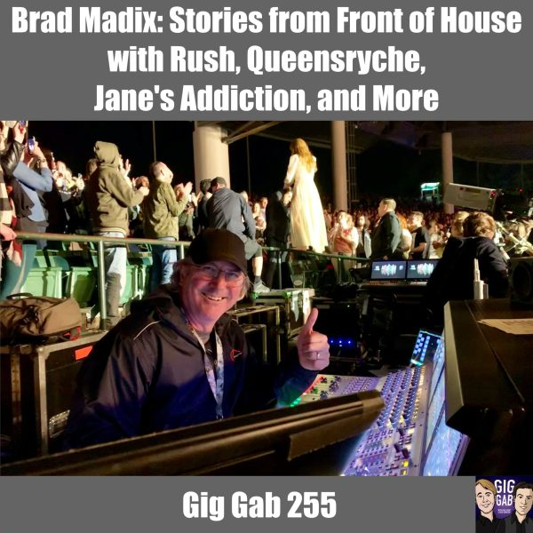 Brad Madix, Front of House for Rush, Queensryche, Jane's Addiction, and more on Gig Gab 255