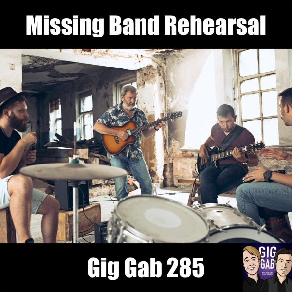 Missing Band Rehearsal, Gig Gab 285 Episode Image