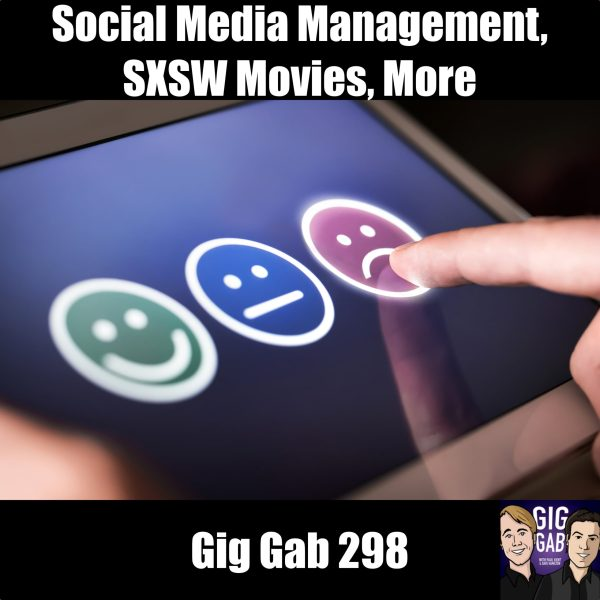 Gig Gab 298 Episode Image with Social Media Management, SXSW Movies, More