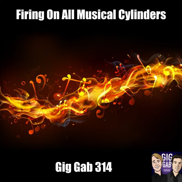 Firing On All Musical Cylinders —Gig Gab 314 Episode Image