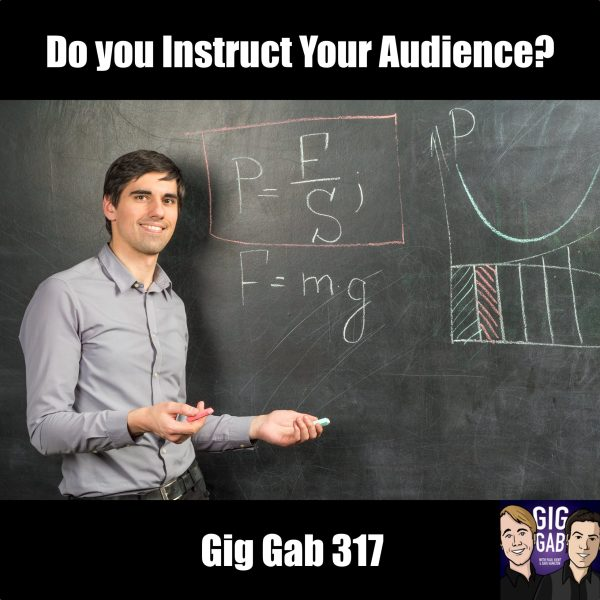 Do You Instruct Your Audience? —Gig Gab 317 episode image