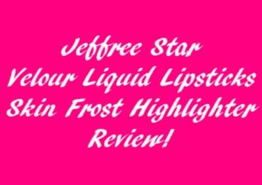Jeffree Star Velour Liquid Lipsticks + Skin Frost Highlighter Review!