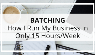 Batching: My secret ingredient that allows me to run my online business in just 15 hours each week.