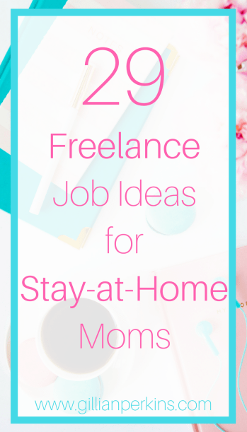 Here are 29 freelance jobs you can do as a stay-at-home mom!