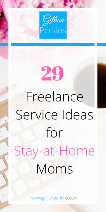 Here are 29 freelance service ideas for stay-at-home moms