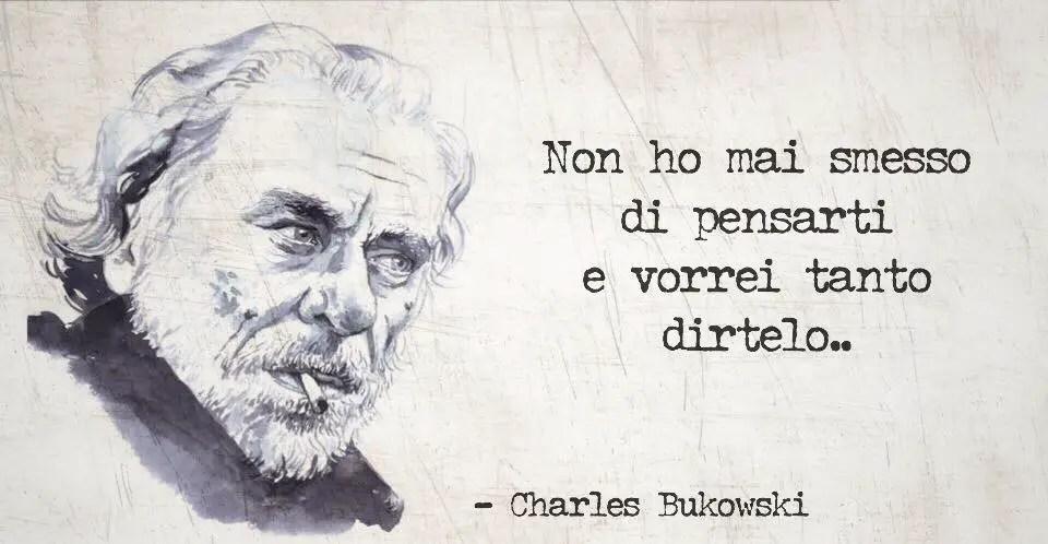 Charles Bukowski Non Ho Mai Smesso Di Pensarti Giorno
