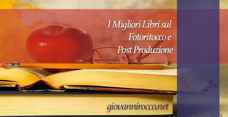 I Migliori Libri sul Fotoritocco e Post Produzione