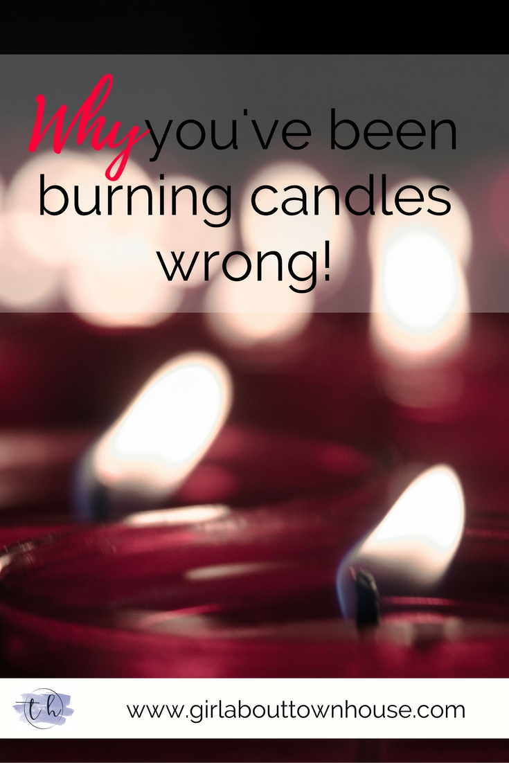 Why you've been burning candles wrong - Girl about townhouse
