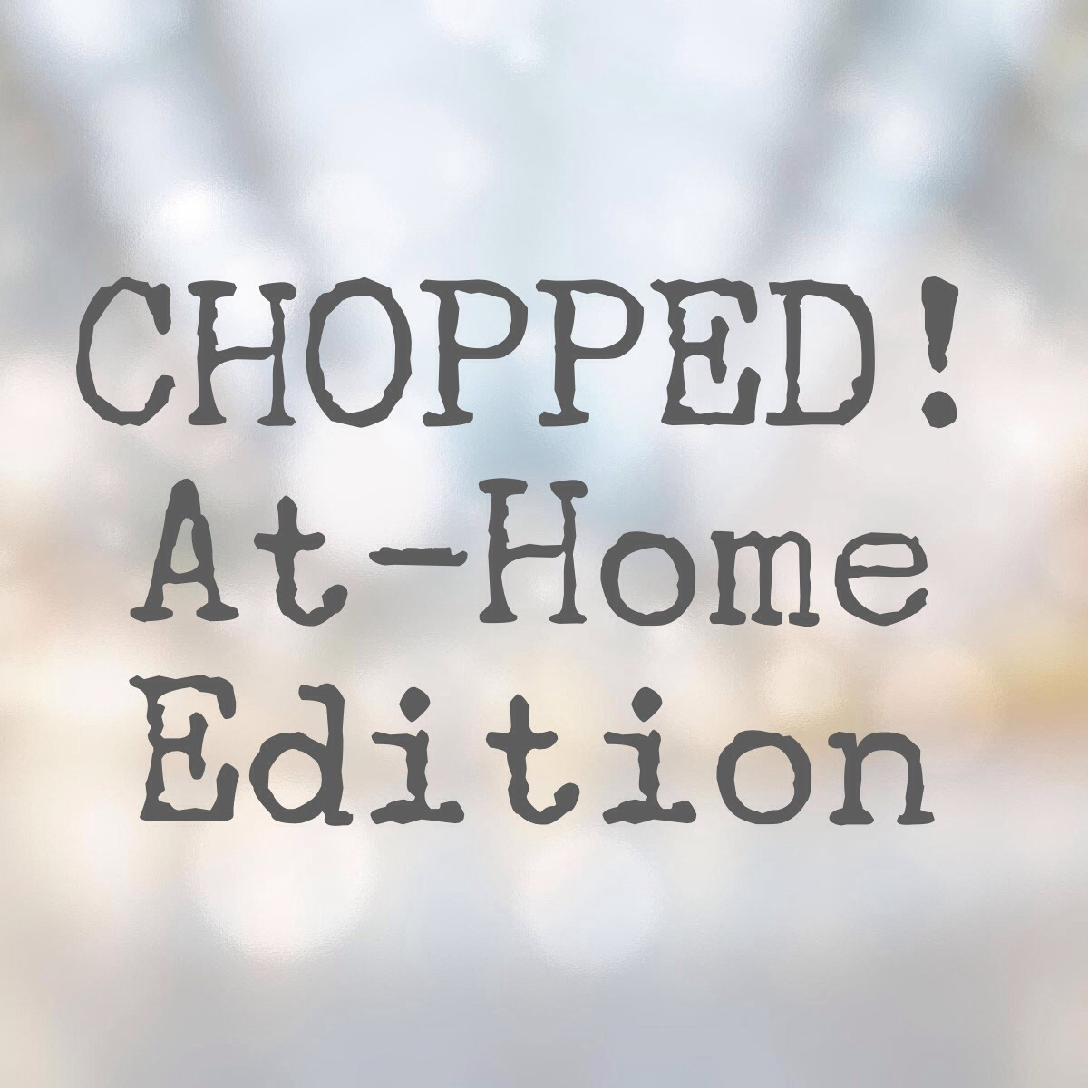 CHOPPED! At-Home Edition - Girl on the Move Blog