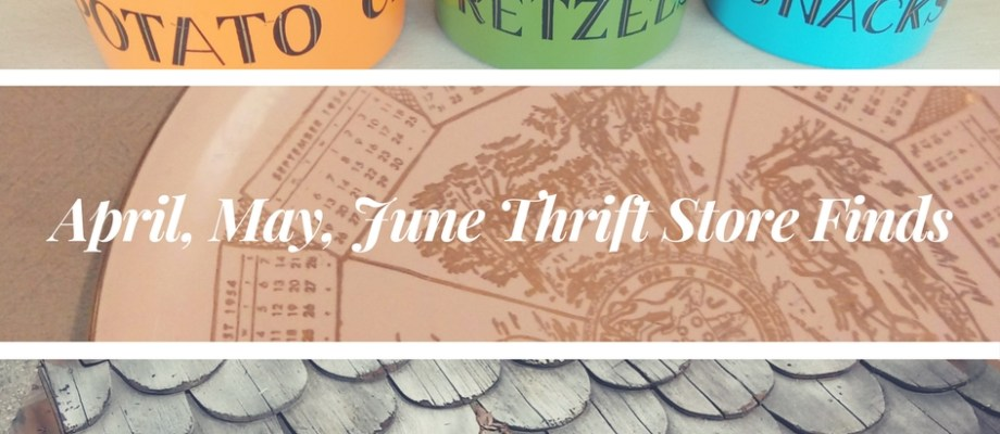 April, May, June Thrift Store Finds…and an antique & architectural salvage find