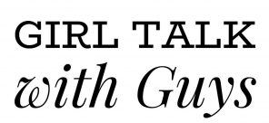 Girl Talk with Guys
