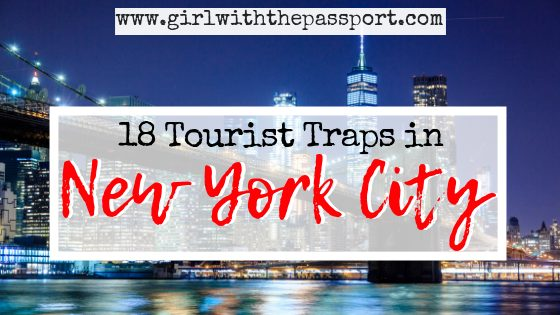 18 NYC Tourist Traps: What NOT to do in NYC!
