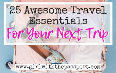 25 Must Have Travel Items that I Cannot Live Without