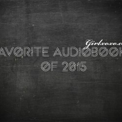Girlxoxo Fave Audiobooks of 2015