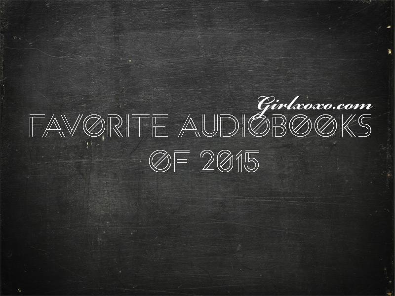 Girlxoxo Fave Audiobooks of 2015