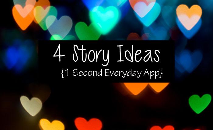 4 Story Ideas 1 Second Everyday App