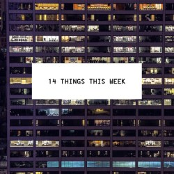 14 Things This Week