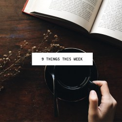 9 Things This Week