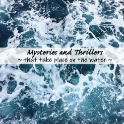 (D)rowning in Mysteries and Thrillers Set on the Water