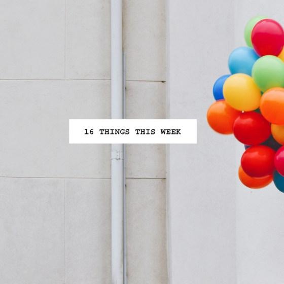 16 thingst his week