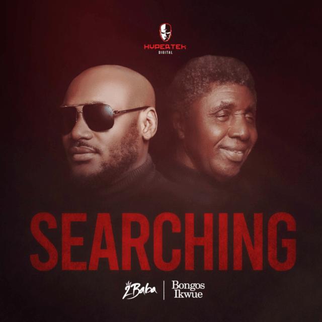 Music: 2baba – Searching Ft. Bongos Ikwue