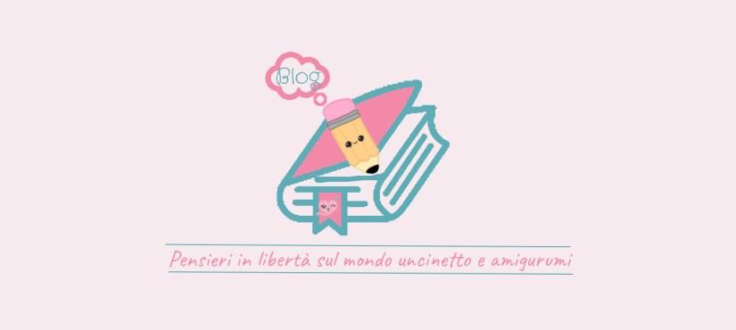 Blog - pensieri in libertà sul mondo uncinetto e amigurumi