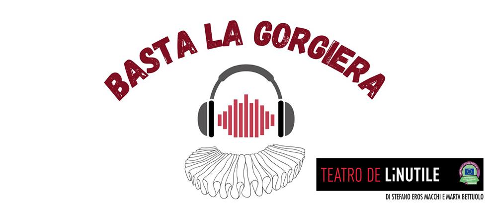 """""""Basta la Gorgiera"""", nasce il podcast del Teatro de LiNUTILE"""