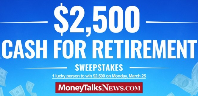 Money Talks News $2500 Cash For Retirement Sweepstakes