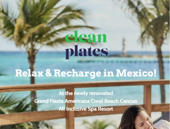 Clean Plates Relax And Recharge In Mexico Sweepstakes