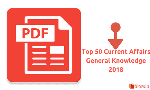 PDF] Download for Top 50 Current Affairs General Knowledge 2018 - Gkwala