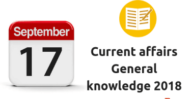 Daily current affairs- General knowledge 17 September 2018