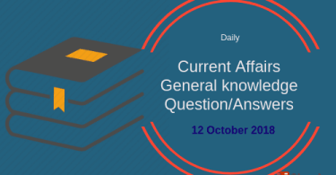 Daily current affairs- General knowledge 12 October 2018