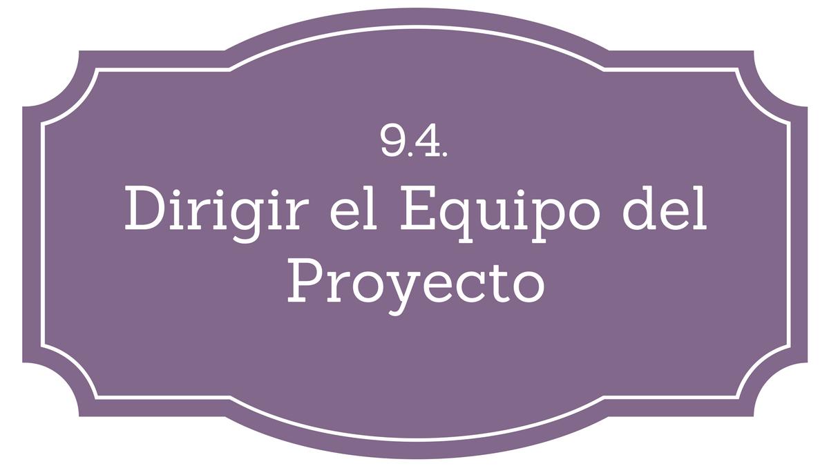 9.4. Dirigir el Equipo del Proyecto - Project Management | Gladys ...