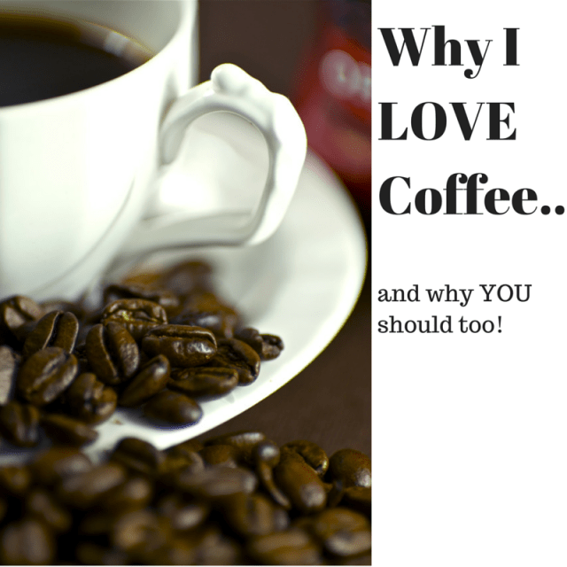 Why I Love Coffee (& You Should, Too!) Reason #1 is my FAVE!!