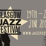The 33rd Glasgow Jazz Festival 2019