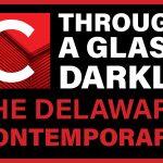 The Delaware Contemporary - Through a Glass, Darkly