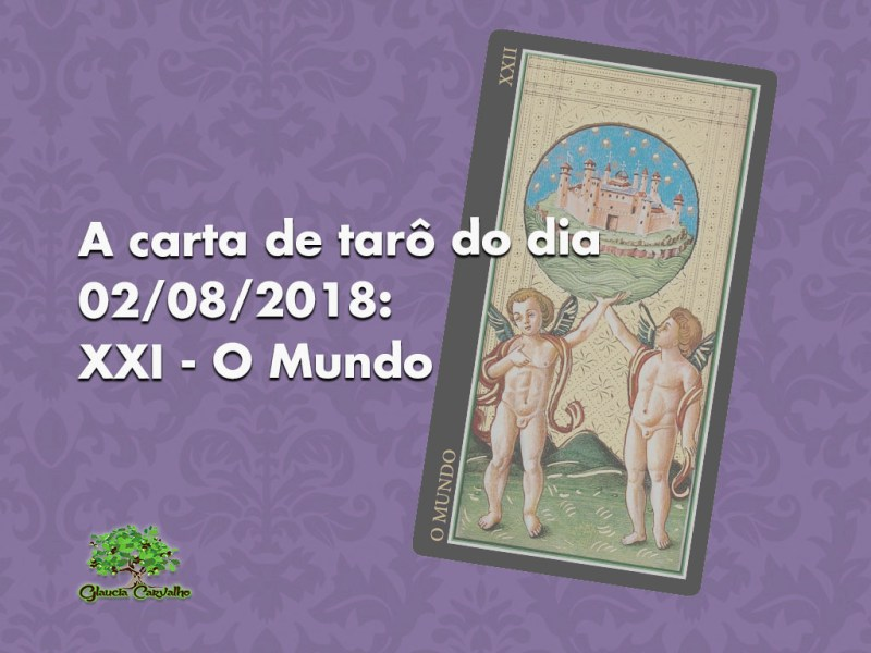 A carta de tarô do dia 02/08/2018: XXI - O Mundo