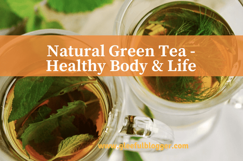 Natural Green Tea for Healthy Body & Stress-free Life