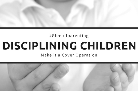 Disciplining Children – Make it a Covert Operation