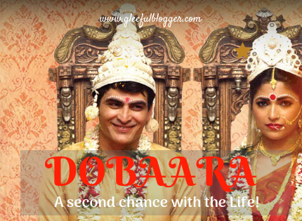 Dobaara – When life gives you a chance to live Dobaara!