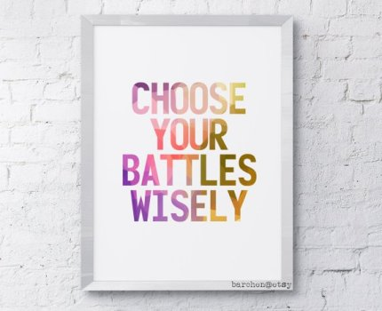 Pick your Battles Wisely
