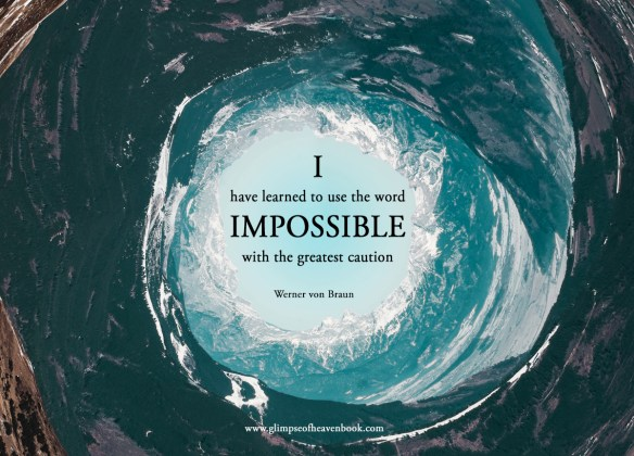 I have learned to use the word impossible with the utmost caution Werner von Braun