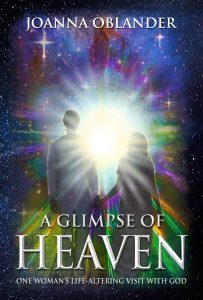 A Glimpse of Heaven; One Woman's Life-Altering Visit with God by JoAnna Oblander