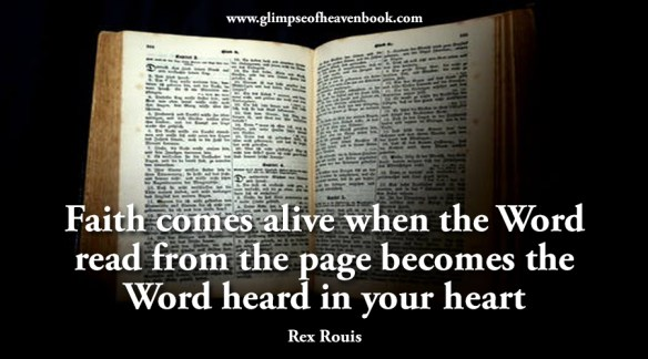 Faith comes alive when the Word read from the page becomes the Word heard in your heart Rex Rouis