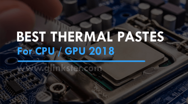 12 Best Thermal Pastes 2018 | Reduce CPU/GPU Temperature by 10º C