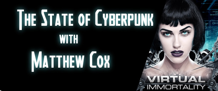 The State of Cyberpunk – Matthew Cox